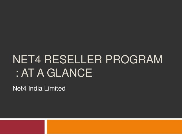 NET4 RESELLER PROGRAM: AT A GLANCENet4 India Limited