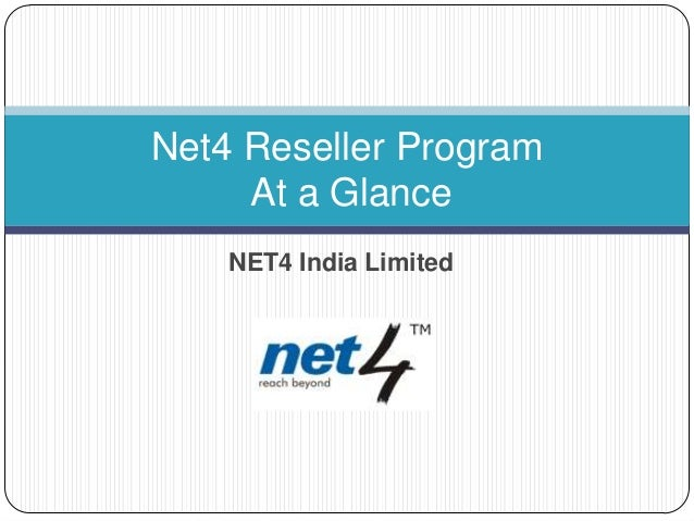 Net4 Reseller Program     At a Glance    NET4 India Limited