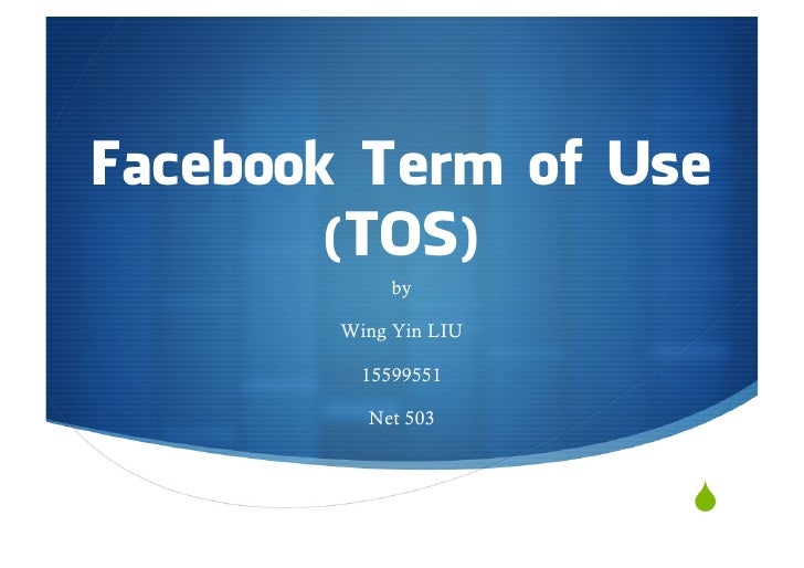 Facebook Term of Use        (TOS)             by        Wing Yin LIU          15599551          Net 503                   ...
