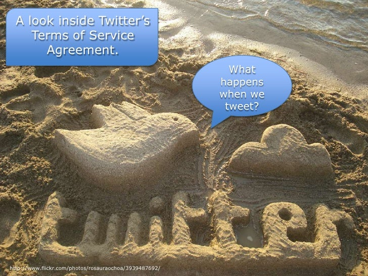 A look inside Twitter's <br />Terms of Service <br />Agreement.<br />What happens when we tweet?<br />http://www.flickr.co...