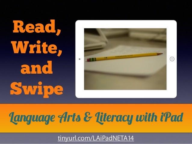 Read, Write, and Swipe Language Arts & Literacy with iPad tinyurl.com/LAiPadNETA14
