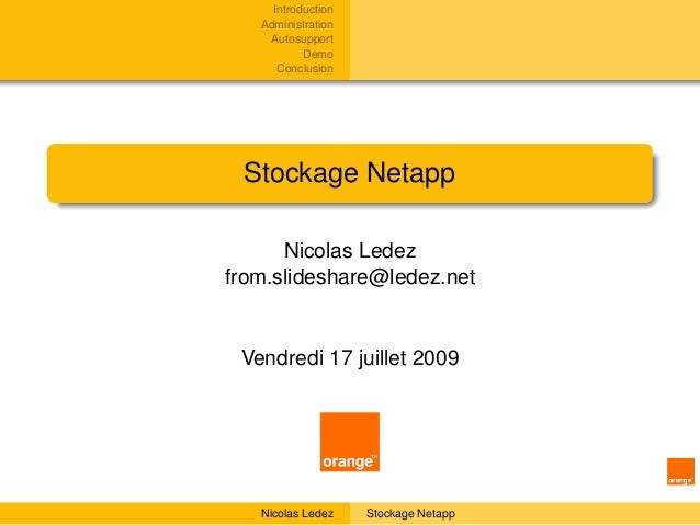 Introduction   Administration    Autosupport           Demo      Conclusion Stockage Netapp      Nicolas Ledezfrom.slidesh...