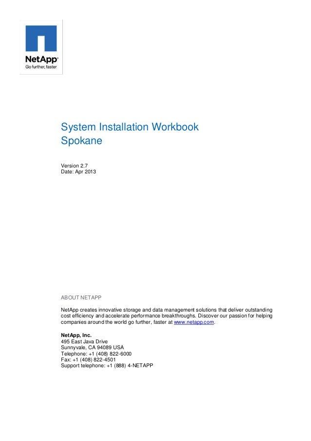 System Installation Workbook Spokane Version 2.7 Date: Apr 2013  ABOUT NETAPP NetApp creates innovative storage and data m...