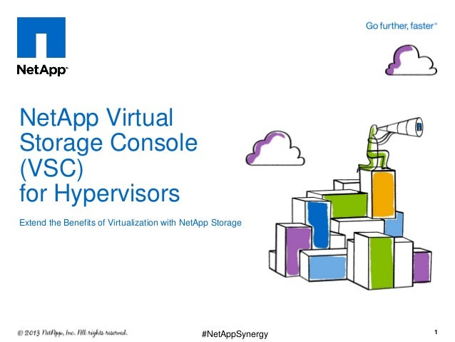 NetApp Virtual Storage Console (VSC) for Hypervisors Extend the Benefits of Virtualization with NetApp Storage 1#NetAppSyn...