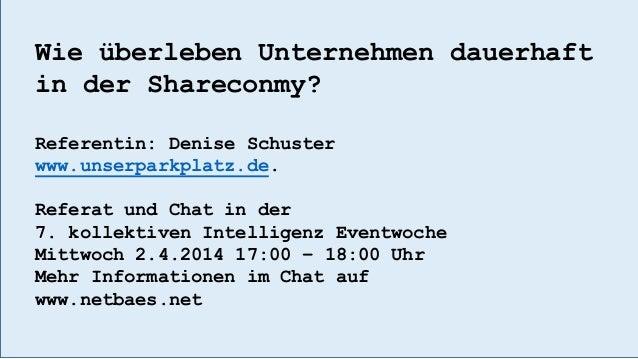 Wie überleben Unternehmen dauerhaft in der Shareconmy? Referentin: Denise Schuster www.unserparkplatz.de. Referat und Chat...