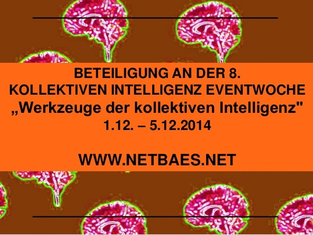 "BETEILIGUNG AN DER 8.  KOLLEKTIVEN INTELLIGENZ EVENTWOCHE  ""Werkzeuge der kollektiven Intelligenz""  1.12. – 5.12.2014  WWW..."