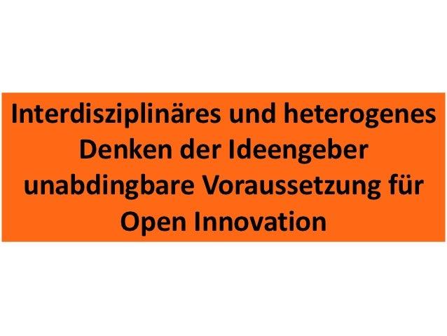 Interdisziplinäres und heterogenes Denken der Ideengeber unabdingbare Voraussetzung für Open Innovation