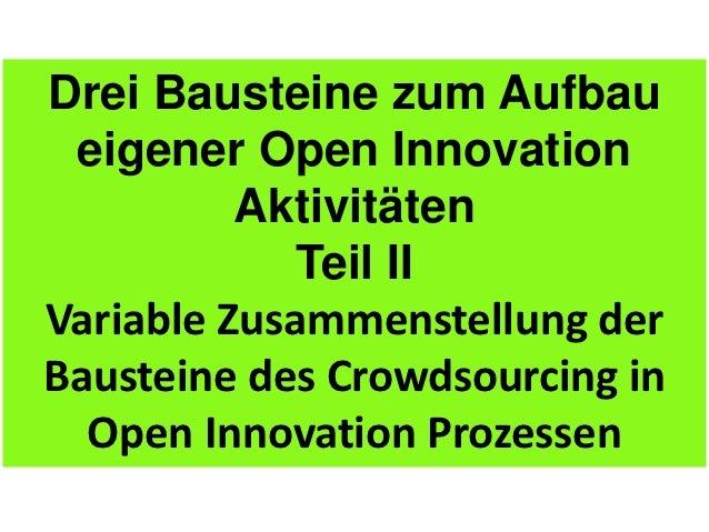 Drei Bausteine zum Aufbau eigener Open Innovation          Aktivitäten             Teil IIVariable Zusammenstellung derBau...