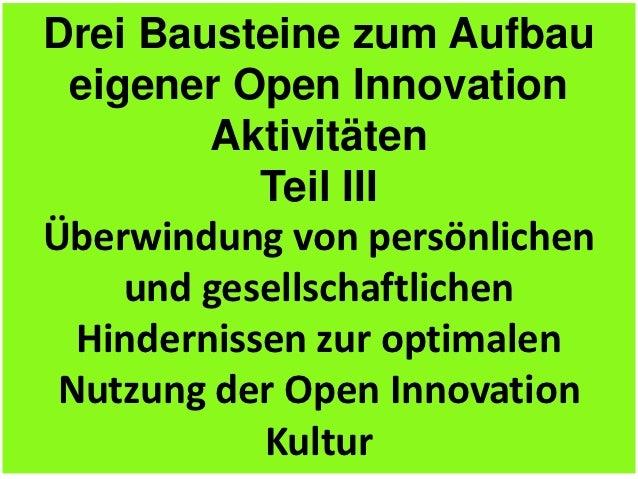 Drei Bausteine zum Aufbau eigener Open Innovation         Aktivitäten            Teil IIIÜberwindung von persönlichen    u...
