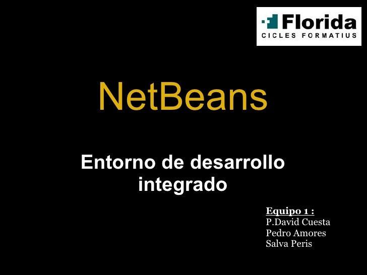 NetBeans Equipo 1 : P.David Cuesta Pedro Amores Salva Peris Entorno de desarrollo integrado