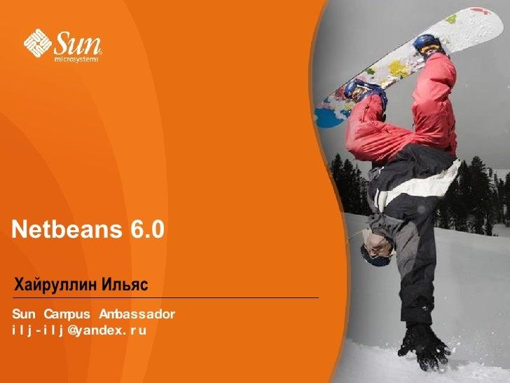 Netbeans 6.0 <ul><li>Хайруллин Ильяс </li></ul>Sun Campus Ambassador [email_address]