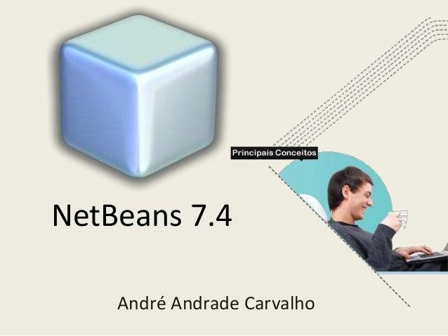 NetBeans 7.4 André Andrade Carvalho