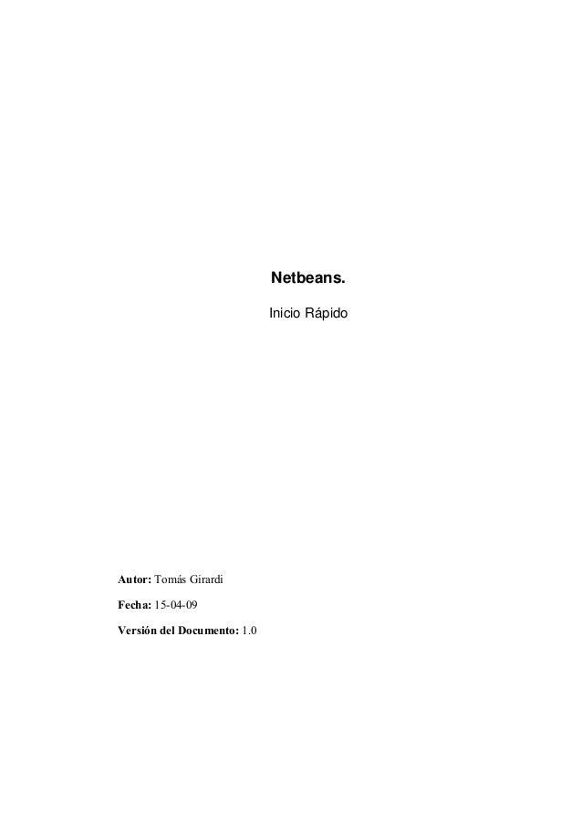 Netbeans.  Inicio Rápido  Autor: Tomás Girardi  Fecha: 15-04-09  Versión del Documento: 1.0