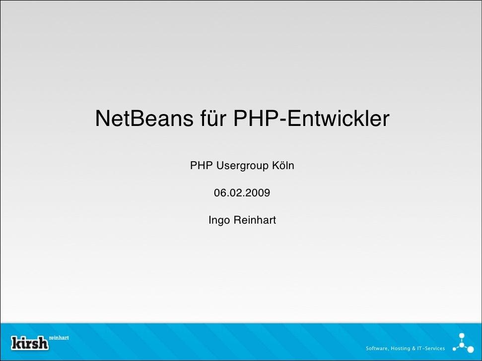 NetBeans für PHP-Entwickler         PHP Usergroup Köln              06.02.2009             Ingo Reinhart                  ...