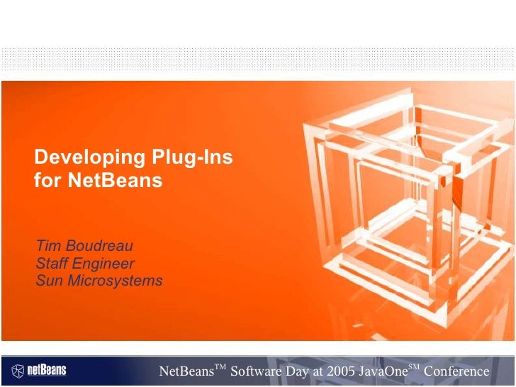 Developing Plug-Ins for NetBeans   Tim Boudreau Staff Engineer Sun Microsystems                            TM             ...