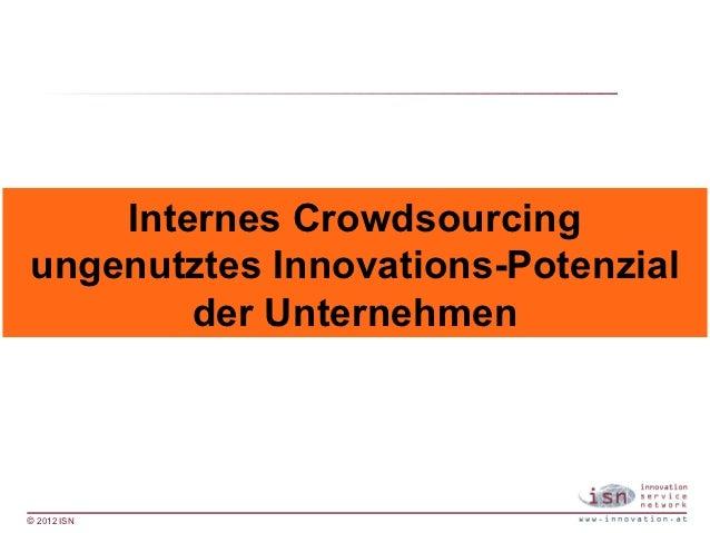 Internes Crowdsourcingungenutztes Innovations-Potenzial        der Unternehmen© 2012 ISN