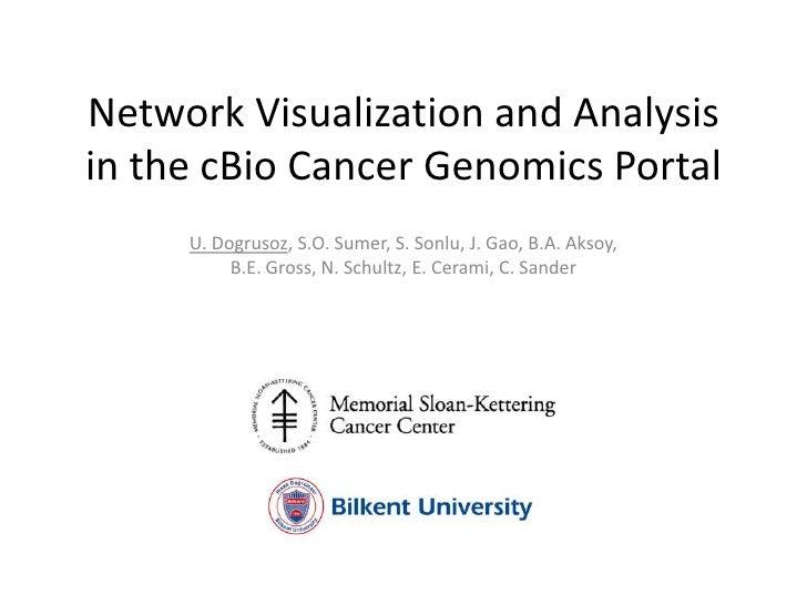 Network Visualization and Analysisin the cBio Cancer Genomics Portal     U. Dogrusoz, S.O. Sumer, S. Sonlu, J. Gao, B.A. A...