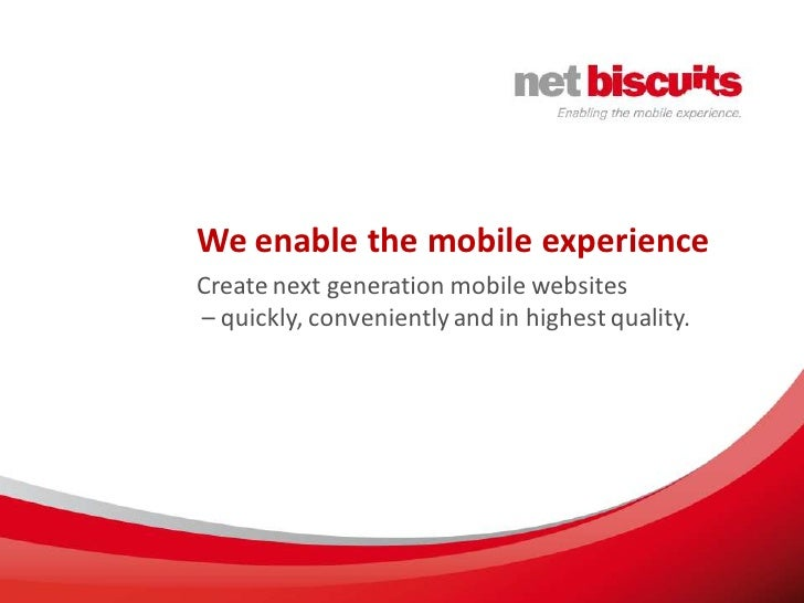 We enable the mobile experience Create next generation mobile websites – quickly, conveniently and in highest quality.