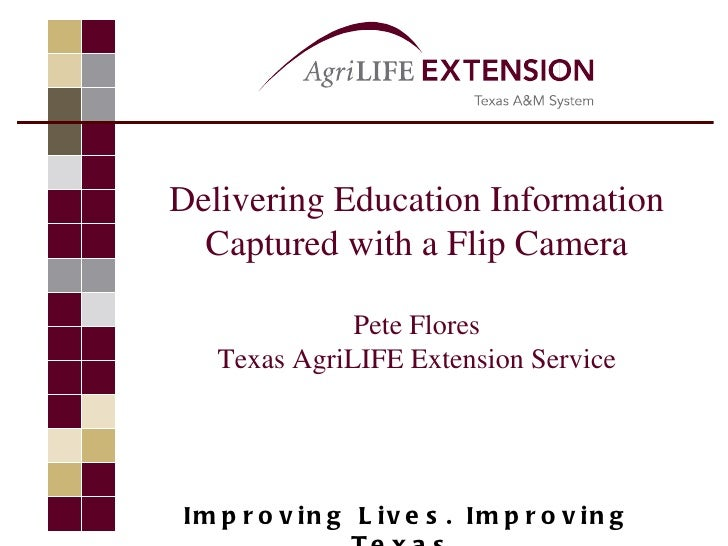 Delivering Education Information  Captured with a Flip Camera              Pete Flores   Texas AgriLIFE Extension ServiceI...