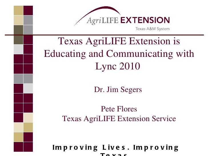 Texas AgriLIFE Extension isEducating and Communicating with           Lync 2010              Dr. Jim Segers               ...