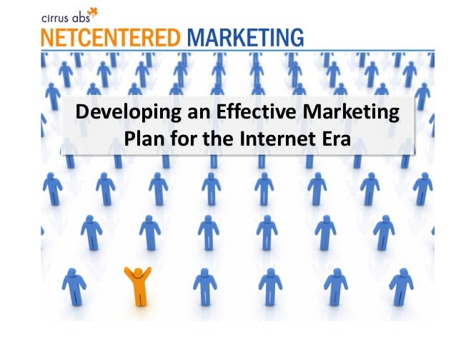 Developing an Effective Marketing Plan for the Internet Era