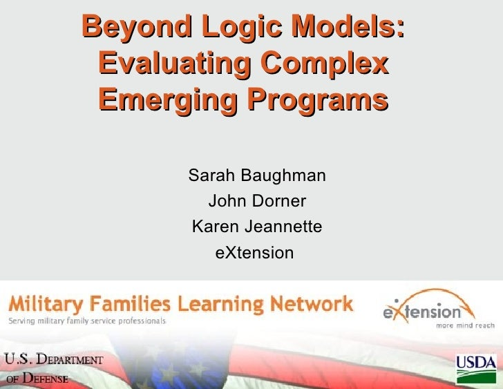Beyond Logic Models: Evaluating Complex Emerging Programs      Sarah Baughman        John Dorner      Karen Jeannette     ...