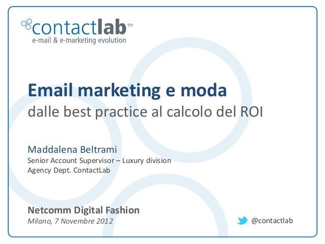 Email marketing e moda         dalle best practice al calcolo del ROI         Maddalena Beltrami         Senior Account Su...