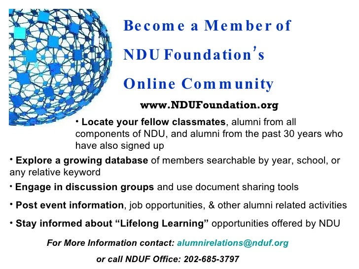 Become a Member of  NDU Foundation's  Online Community <ul><li>Locate your fellow classmates , alumni from all components ...