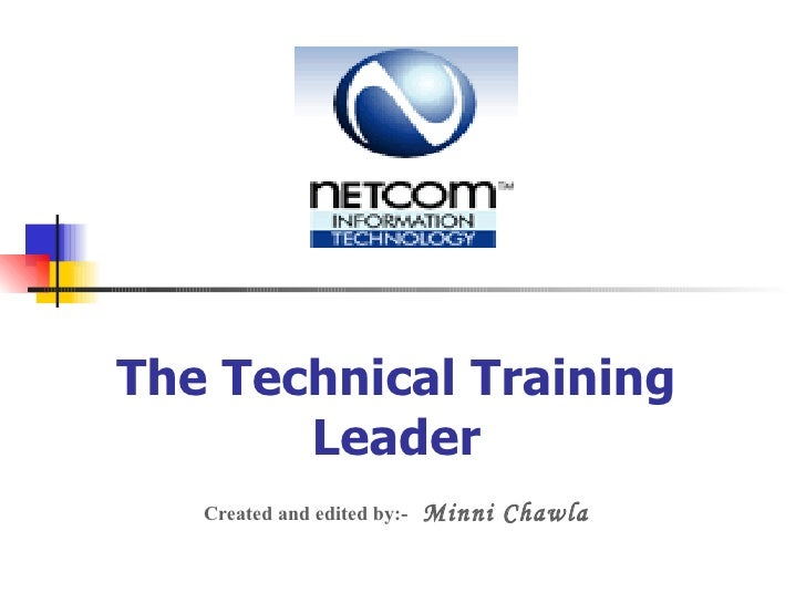 The Technical Training Leader Created and edited by:-   Minni Chawla