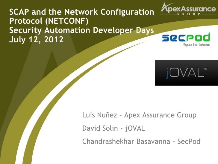 SCAP and the Network ConfigurationProtocol (NETCONF)Security Automation Developer DaysJuly 12, 2012                 Luis N...