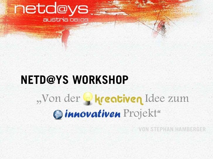 """NETD@YS WORKSHOP   """"Von der kreativen Idee zum        innovativen Projekt""""                     VON STEPHAN HAMBERGER"""