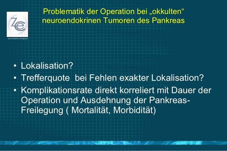 "Problematik der Operation bei ""okkulten"" neuroendokrinen Tumoren des Pankreas <ul><li>Lokalisation? </li></ul><ul><li>Tref..."