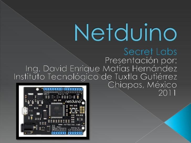    Netduino es una plataforma electrónica    de código abierto (open source) usándo    el .NET Micro Framework.   Contie...