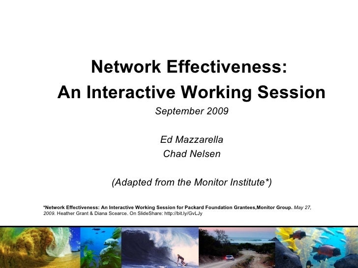 Network Effectiveness:  An Interactive Working Session September 2009 Ed Mazzarella Chad Nelsen (Adapted from the Monitor ...