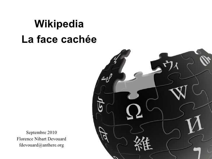 Wikipedia La face cachée Septembre 2010 Florence Nibart Devouard [email_address]