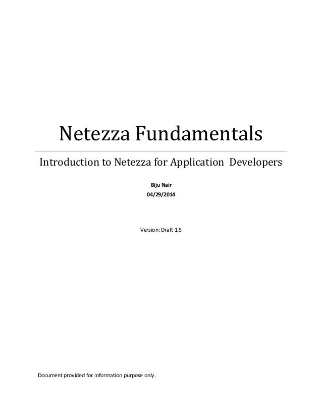 Netezza Fundamentals Introduction to Netezza for Application Developers Biju Nair 04/29/2014 Version: Draft 1.5 Document p...
