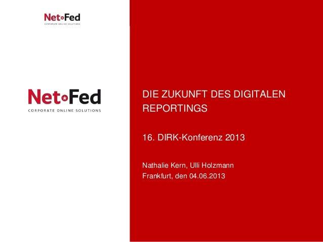 | Seite 1Die Zukunft des digitalen ReportingsDIE ZUKUNFT DES DIGITALENREPORTINGS16. DIRK-Konferenz 2013Nathalie Kern, Ulli...
