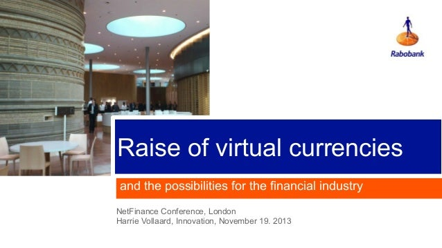 Raise of virtual currencies and the possibilities for the financial industry NetFinance Conference, London Harrie Vollaard...