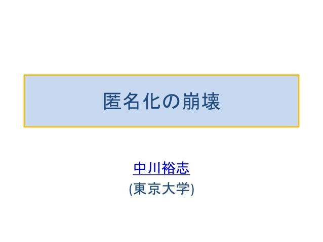 匿名化の崩壊 中川裕志 (東京大学)