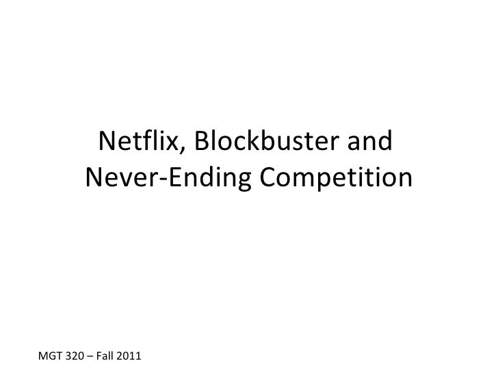 Netflix, Blockbuster and        Never-Ending CompetitionMGT 320 – Fall 2011