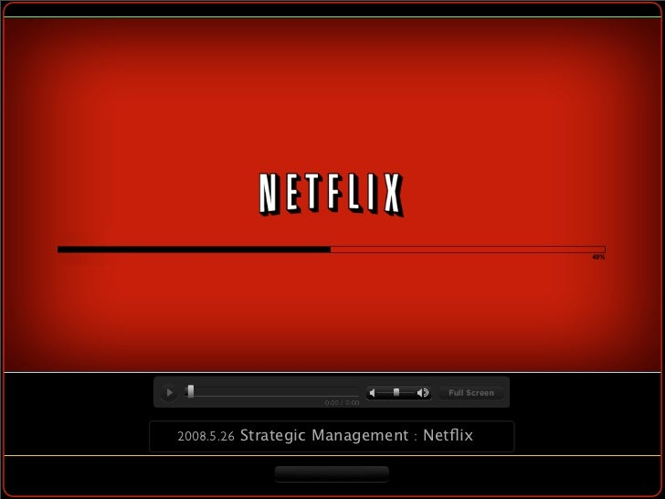 2008.5.26 Strategic Management : Netflix