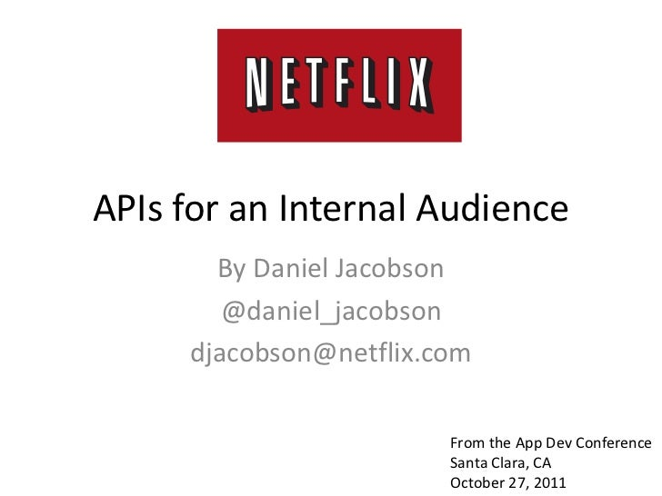 APIs for an Internal Audience       By Daniel Jacobson        @daniel_jacobson     djacobson@netflix.com                  ...