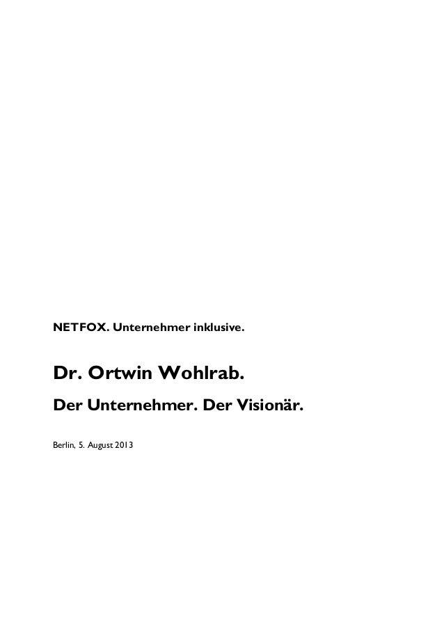 NETFOX. Unternehmer inklusive. Dr. Ortwin Wohlrab. Der Unternehmer. Der Visionär. Berlin, 5. August 2013