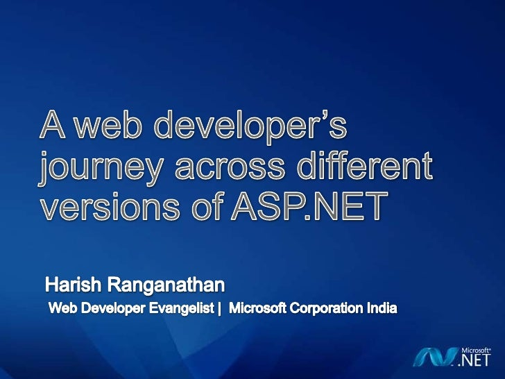 A web developer's journey across different versions of ASP.NET<br />Harish Ranganathan<br /> Web Developer Evangelist |  M...