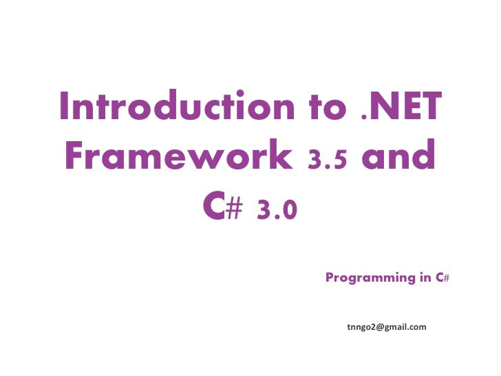 Introduction to .NETFramework 3.5 and       C# 3.0             Programming in C#                tnngo2@gmail.com