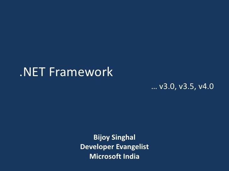 .NET Framework<br />… v3.0, v3.5, v4.0<br />Bijoy Singhal<br />Developer Evangelist<br />Microsoft India<br />