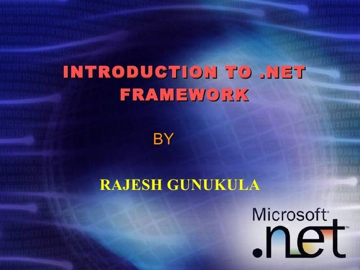 INTRODUCTION TO .NET FRAMEWORK <ul><li>RAJESH GUNUKULA </li></ul>BY
