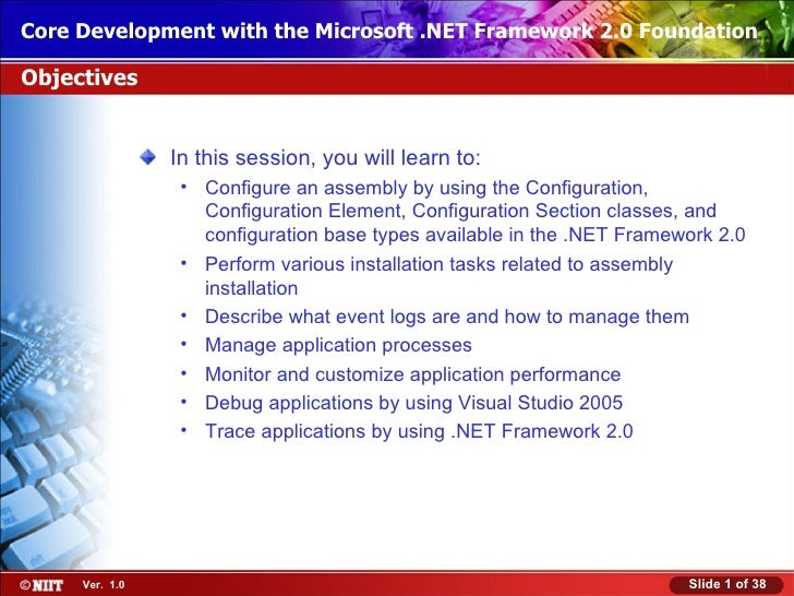 Core Development with the Microsoft .NET Framework 2.0 FoundationObjectives                In this session, you will learn...