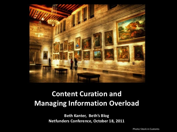 Content Curation andManaging Information Overload           Beth Kanter, Beth's Blog    Netfunders Conference, October 18,...