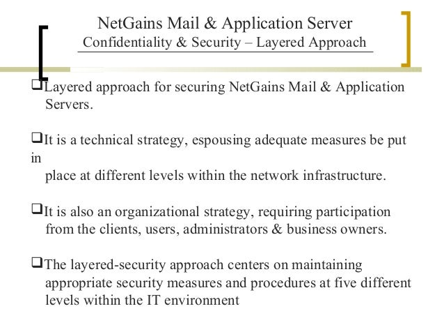 NetGains Mail & Application Server Confidentiality & Security – Layered Approach Layered approach for securing NetGains M...